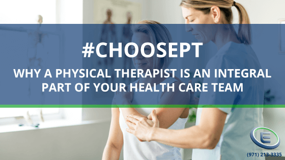 #CHOOSEPT – Why A Physical Therapist is an Integral Part of Your Health Care Team